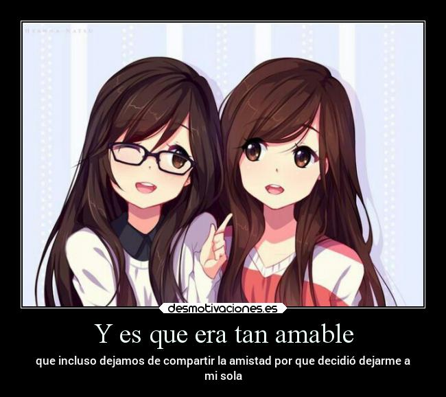Y es que era tan amable -