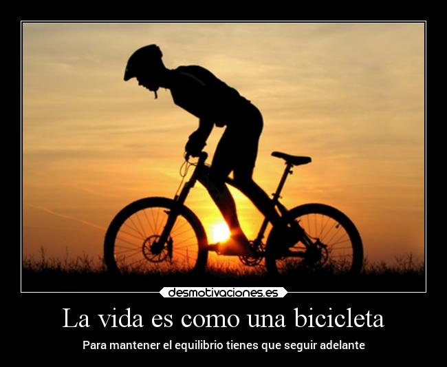 La Vida Es Como Una Bicicleta Desmotivaciones