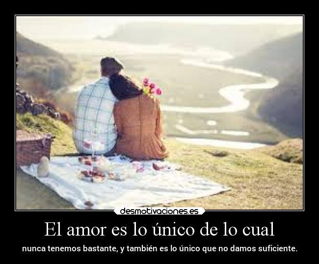 El Amor Es Lo único De Lo Cual Desmotivaciones