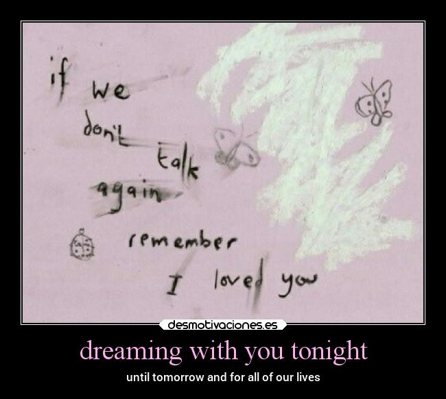 dreaming with you tonight - until tomorrow and for all of our lives