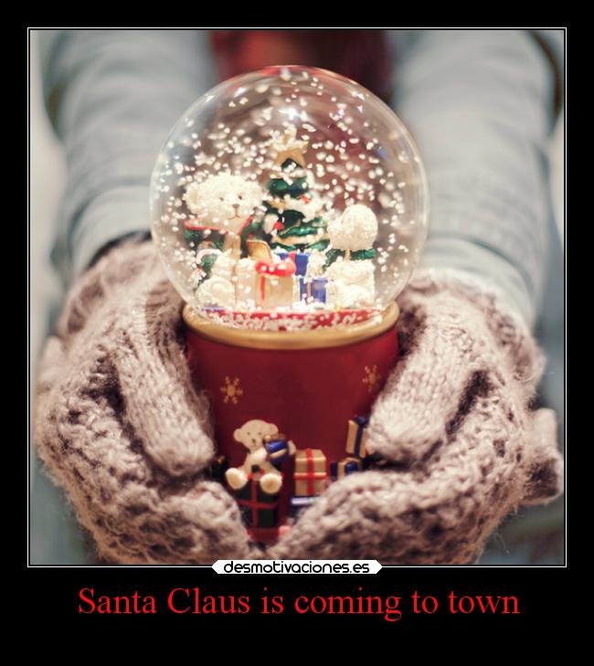 Santa Claus is coming to town -