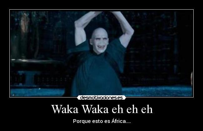 http://img.desmotivaciones.es/201012/VoldemortWakaWaka.jpg
