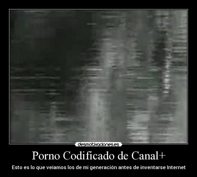 Peliculas porno de canal plus Como Disfrutamos Del Viejo Porno Codificado Del Plus