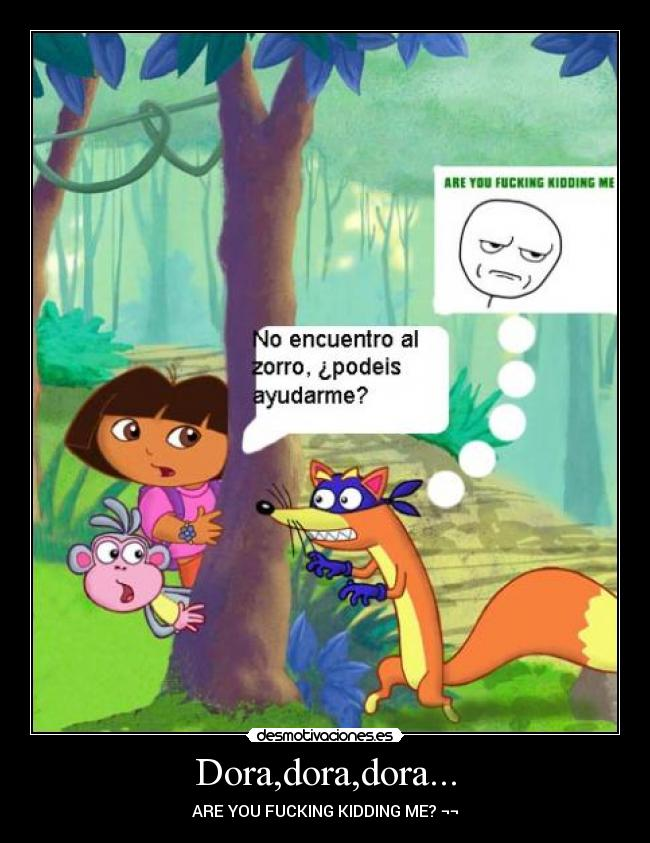 Dora,dora,dora... - ARE YOU FUCKING KIDDING ME? ¬¬