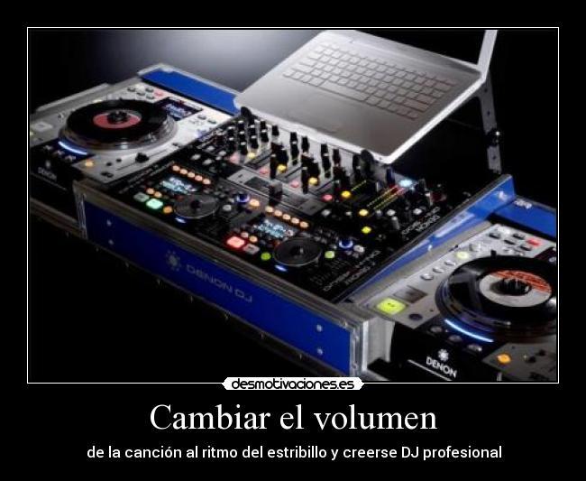 Cambiar el volumen desmotivaciones for Mesa de mezclas dj