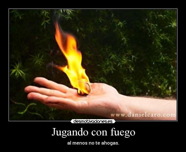Jugando Con Fuego Desmotivaciones