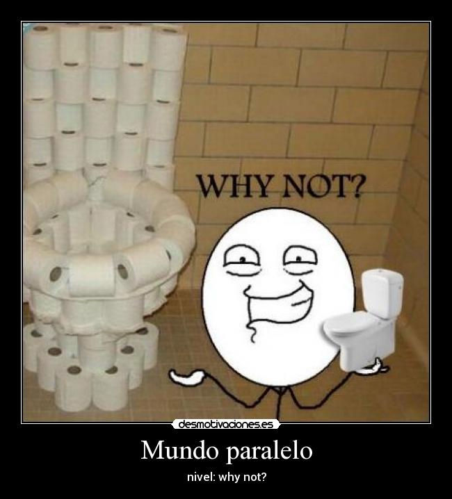 Mundo paralelo - nivel: why not?