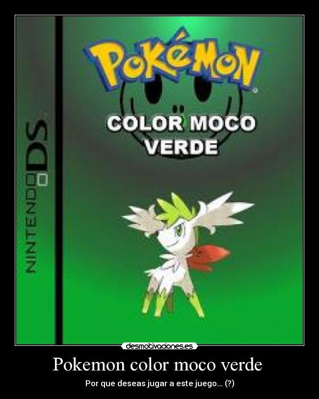Pokemon color moco verde | Desmotivaciones