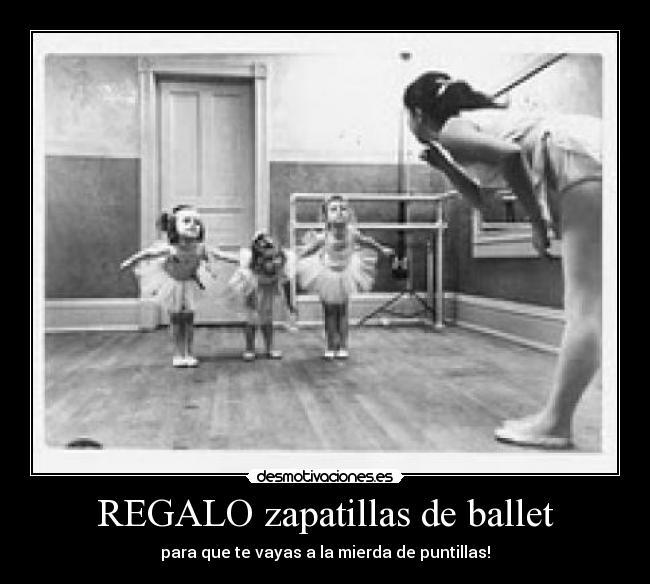 Regalo Zapatillas De Ballet Desmotivaciones