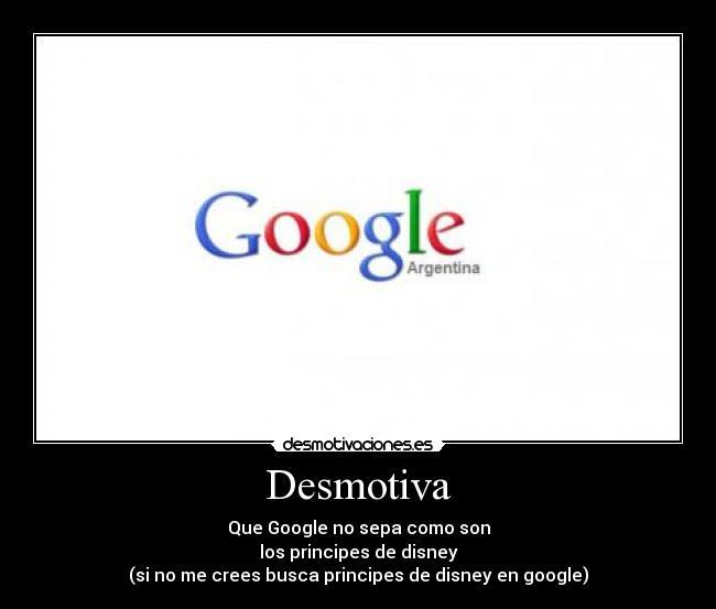 carteles googleprincipesdisneydesmotiva desmotivaciones 57c3a6ce8d65