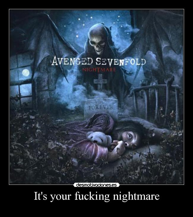 Its your fucking nightmare -