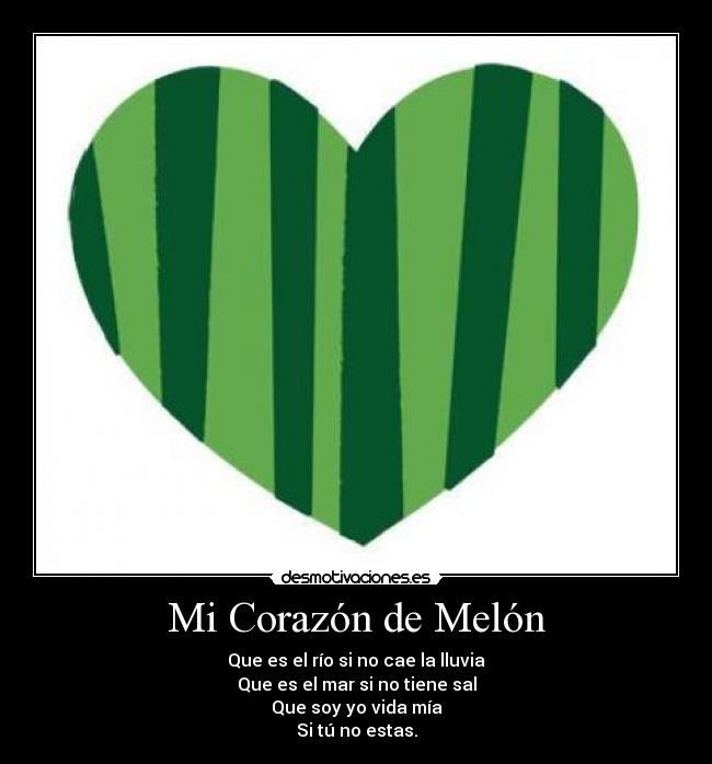 Mi Corazón de Melón | Desmotivaciones
