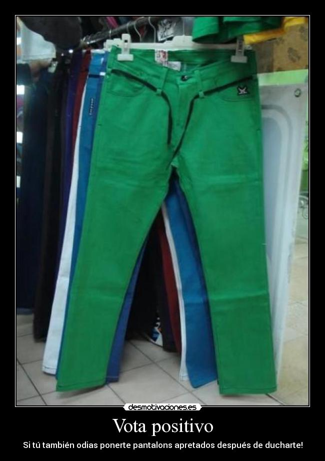 carteles pantalones apretados despues ducharse odiar desmotivaciones 31eb2d5da8da