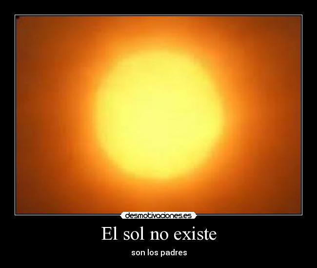 EL SOL NO EXISTE
