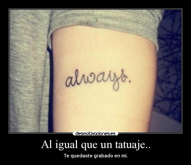 Tatuaje Always al igual que un tatuaje.. | desmotivaciones