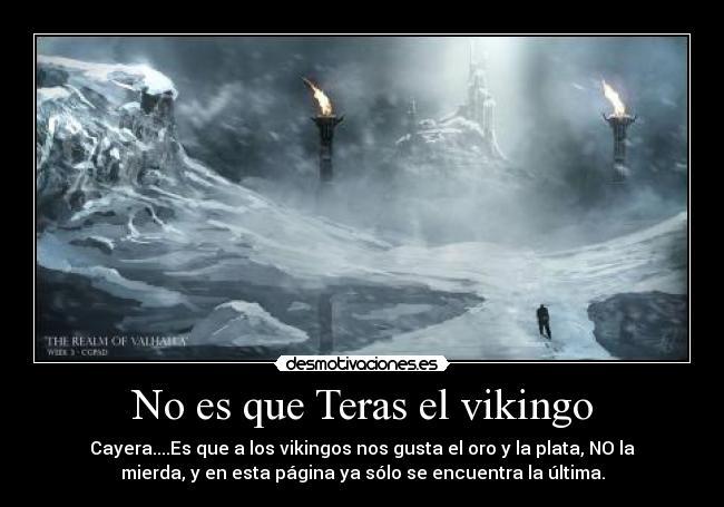 No Es Que Teras El Vikingo Desmotivaciones