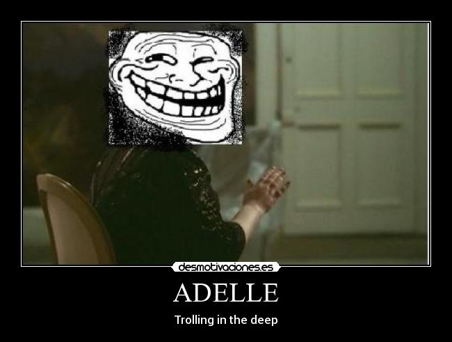 ADELLE - Trolling in the deep