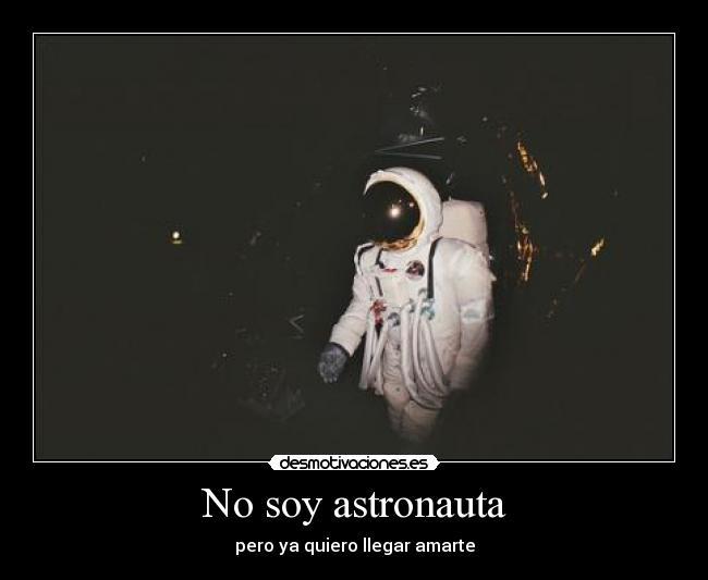 No Soy Astronauta Desmotivaciones