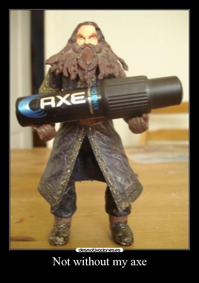 Not without my axe -