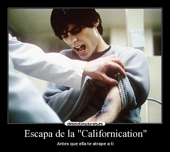 Escapa de la Californication - Antes que ella te atrape a ti