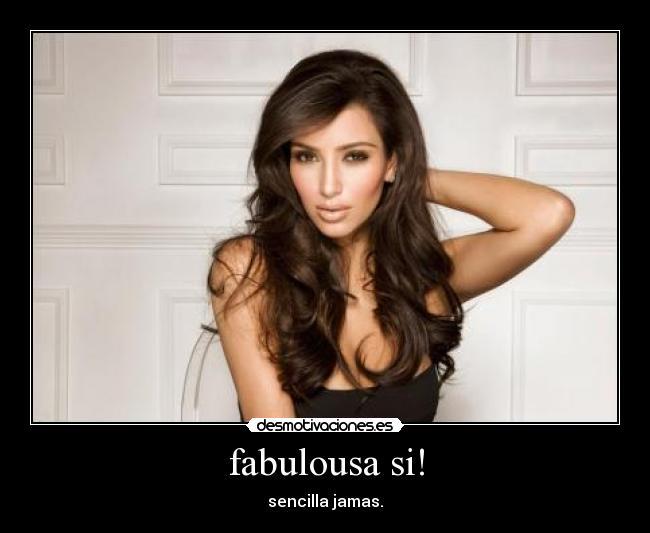 Fabulousa si desmotivaciones carteles kim kardashian fabulosa sencilla jamas desmotivaciones altavistaventures Image collections