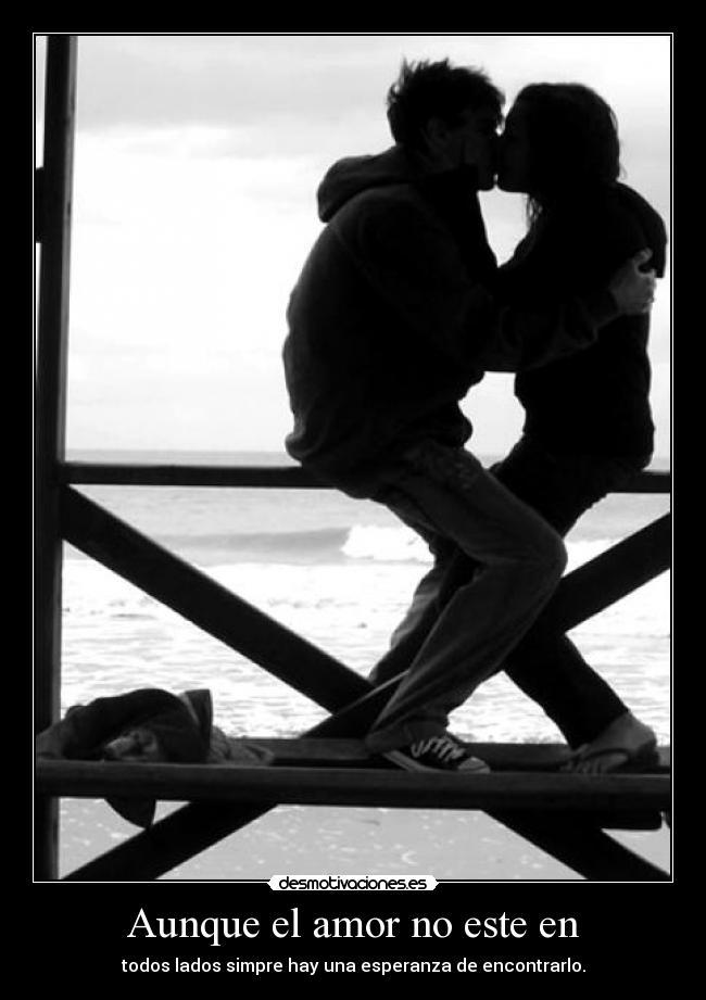 Aunque El Amor No Este En Desmotivaciones