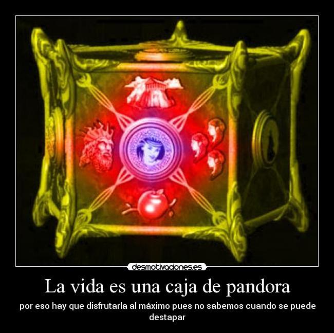 La Vida Es Una Caja De Pandora Desmotivaciones