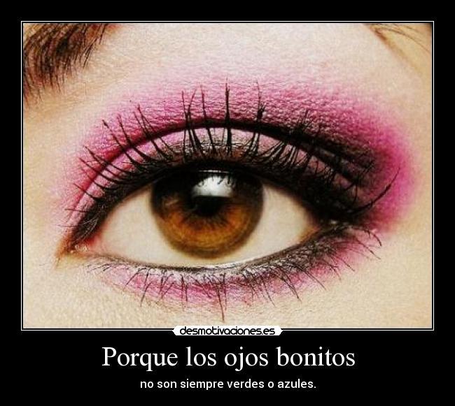 Porque Los Ojos Bonitos Desmotivaciones