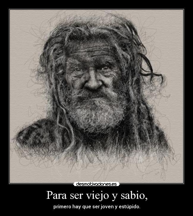 viejo y sabio joven y estúpido