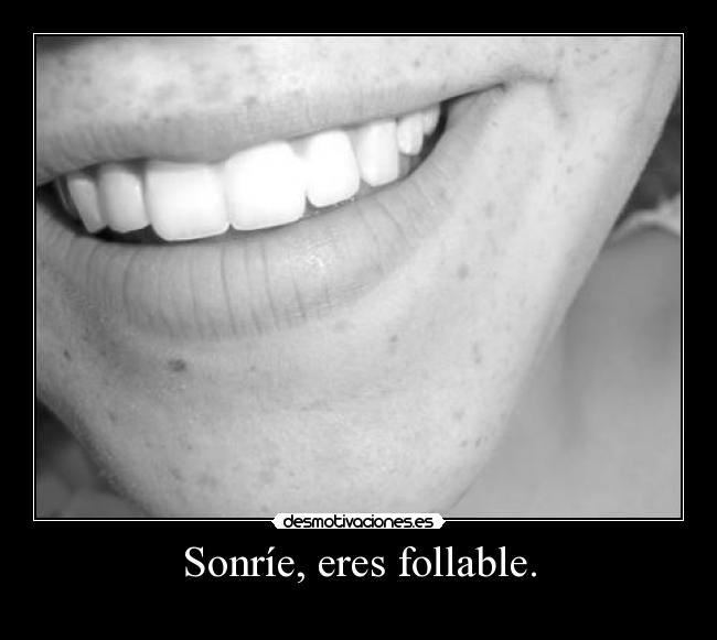 Sonríe, eres follable. -
