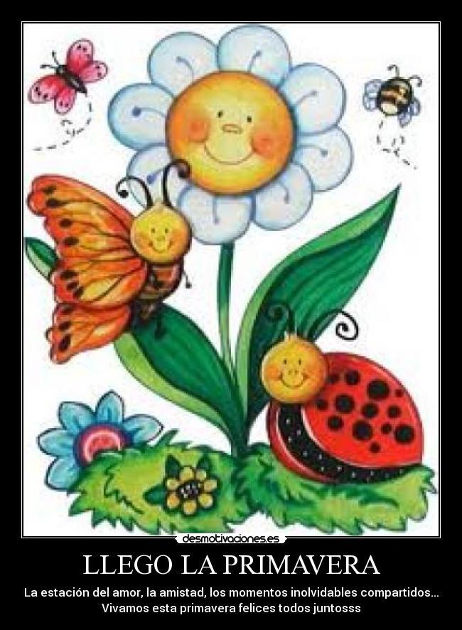 LLEGO LA PRIMAVERA - La estación del amor, la amistad, los momentos inolvidables compartidos... Vivamos esta primavera felices todos juntosss