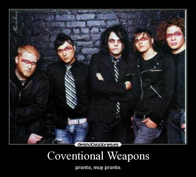 Coventional Weapons - pronto, muy pronto.