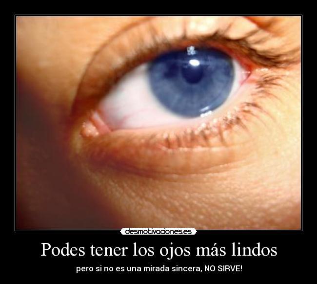 Podes Tener Los Ojos Más Lindos Desmotivaciones
