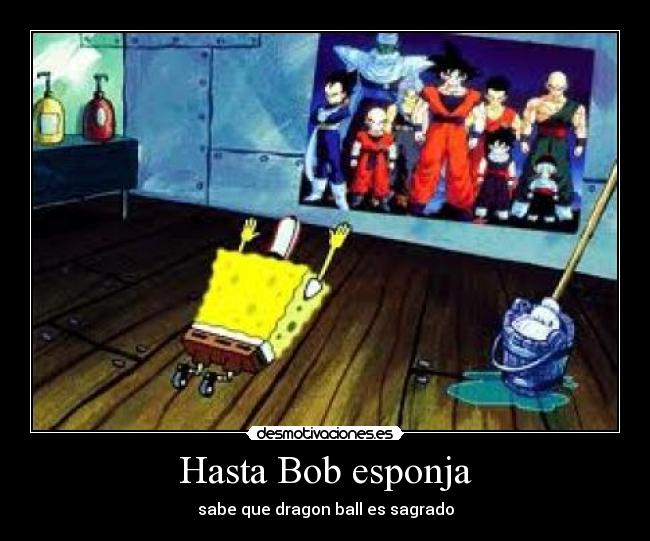 carteles anime shinigamisempai dragon ball sagrado bob esponja desmotivaciones