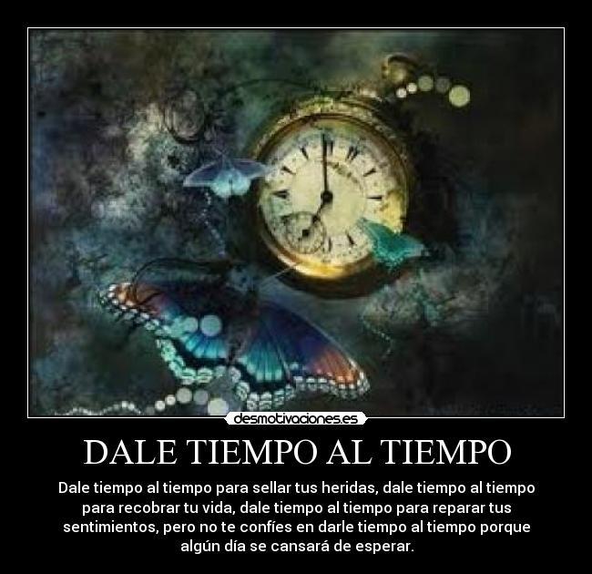 Dale Tiempo Al Tiempo Desmotivaciones