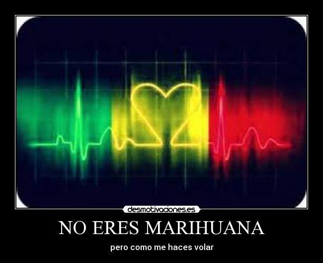 No Eres Marihuana Desmotivaciones