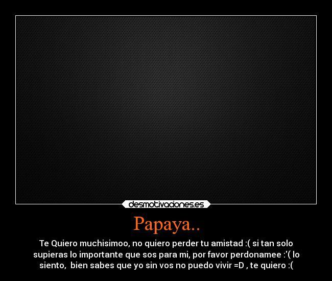 Te quiero la papaya