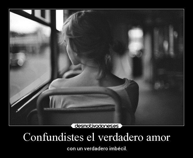 Confundistes El Verdadero Amor Desmotivaciones