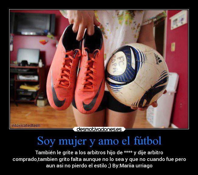 Soy Mujer Y Amo El Fútbol Desmotivaciones