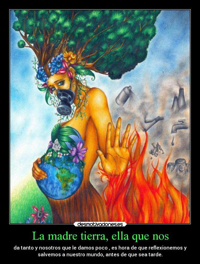 La madre tierra ella que nos  Desmotivaciones