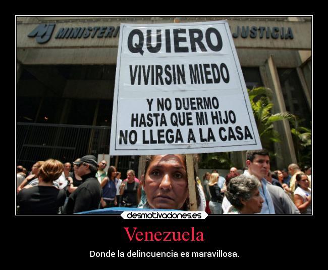 carteles libertad venezuela pais delincuencia maravillas desmotivaciones 89aa4997022