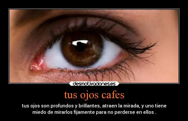 Tus Ojos Cafes Desmotivaciones