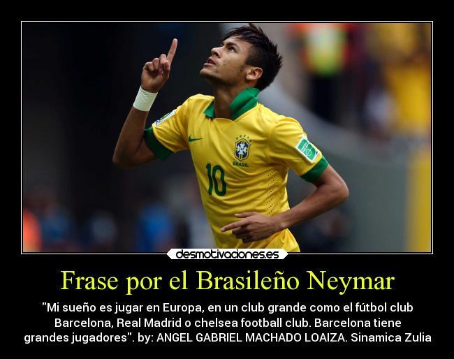 Frase Por El Brasileño Neymar Desmotivaciones