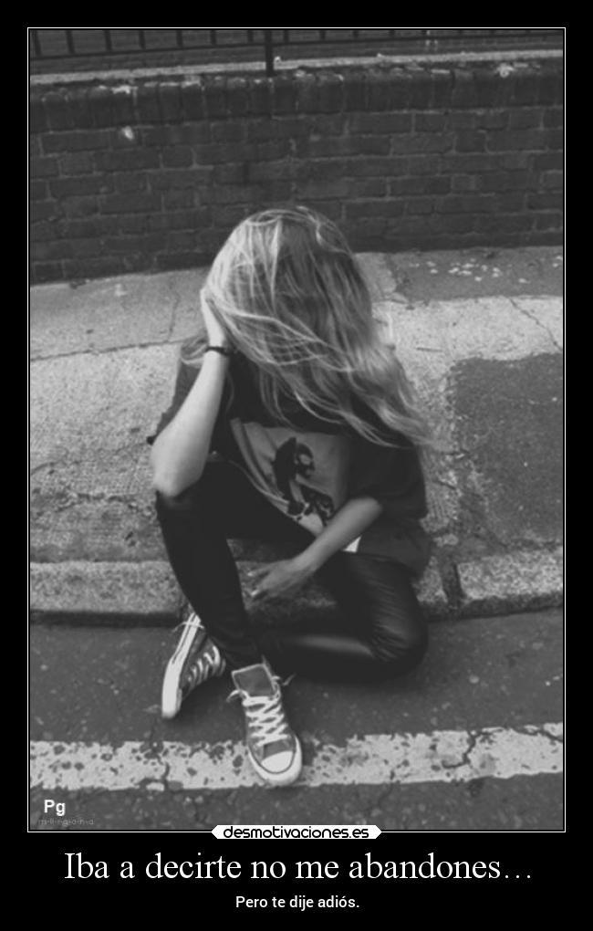 Iba A Decirte No Me Abandones Desmotivaciones