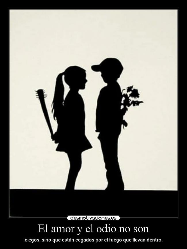 El Amor Y El Odio No Son Desmotivaciones