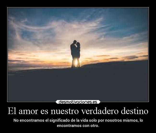 El Amor Es Nuestro Verdadero Destino Desmotivaciones