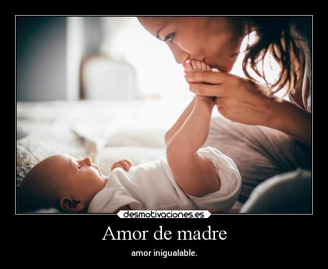 Amor de madre - amor inigualable.